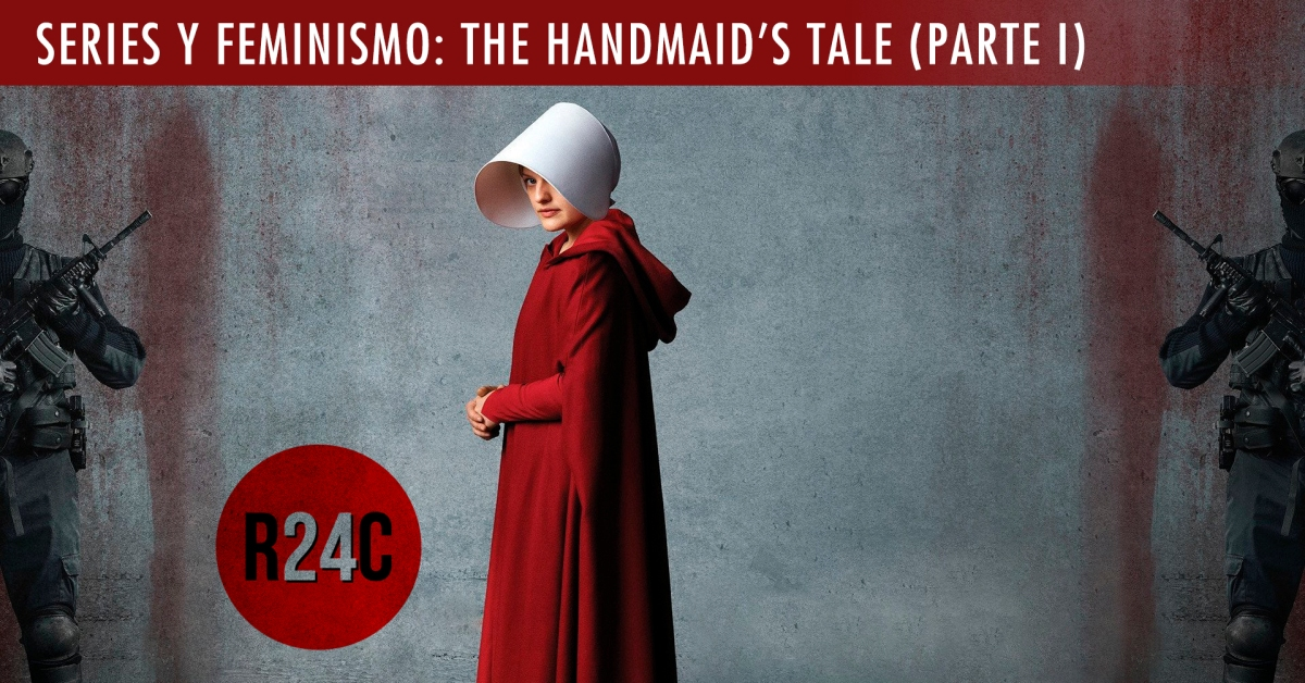 Series y feminismo: The Handmaid's Tale (Parte I)