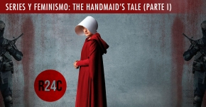 Análisis Series y feminismo Handmaids Tale Parte 1 - Revista 24 Cuadros