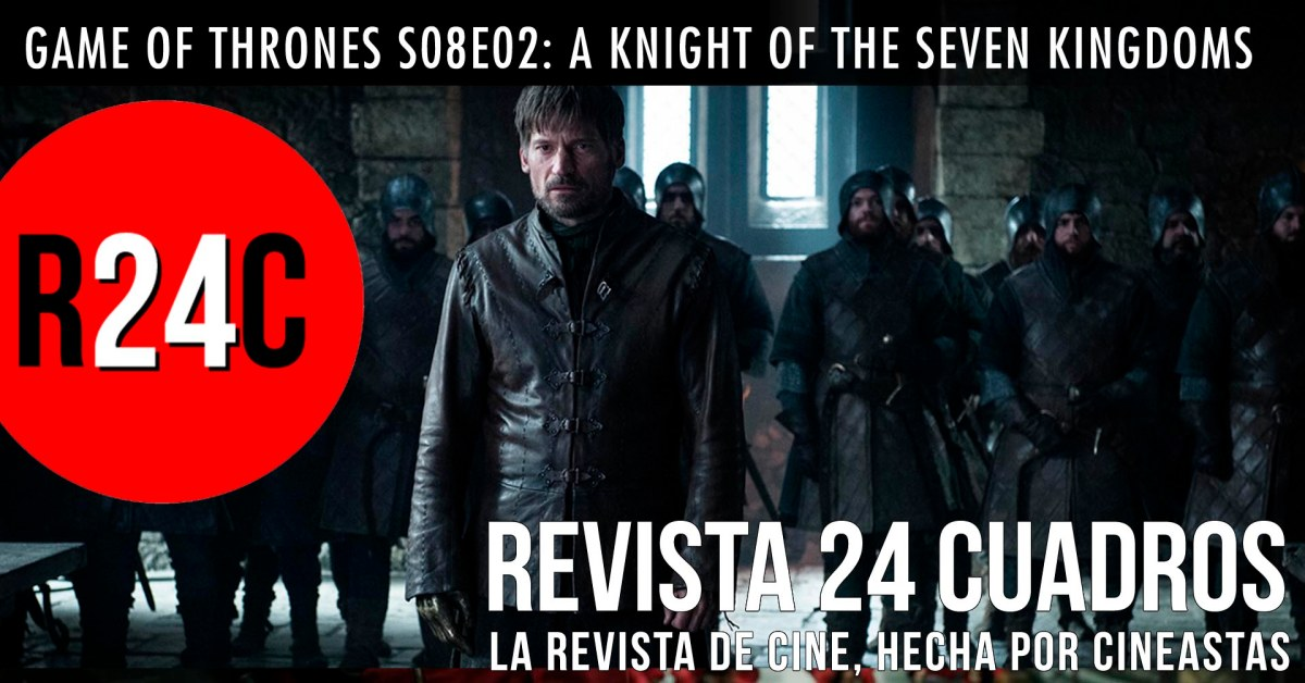 Game of Thrones S08E02: A Knight of the Seven Kingdoms