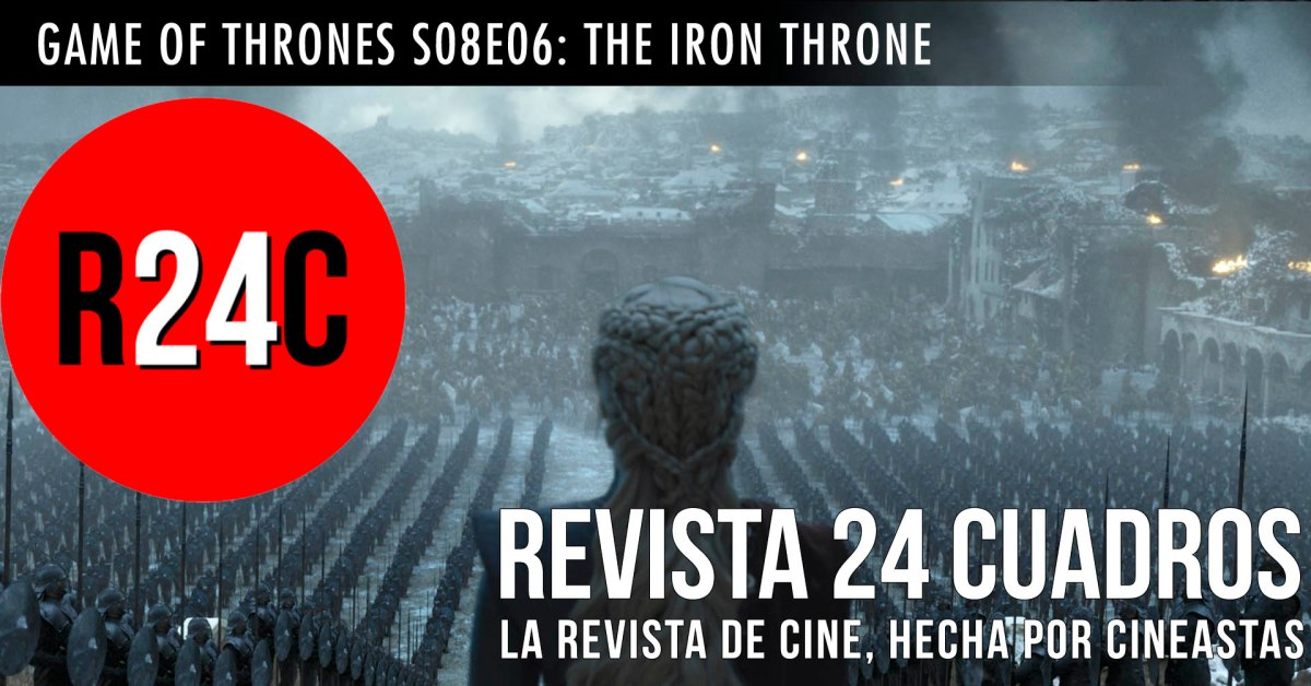 GAME OF THRONES S08E06: The Iron Throne